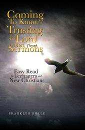 Coming to Know and Trusting the Lord More Through Sermons: Easy Read for Teenagers and New Christians