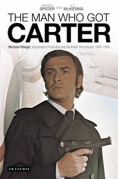 The Man Who Got Carter: Michael Klinger, Independent Production and the British Film Industry, 1960-1980