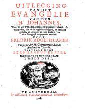 Uitlegging van het Evangelie van den H. Johannes, waar in de woorden en spreekwijzen verklaart; de waarheden, die 'er in opgesloten leggen, in het licht gestelt; en de order en het doelwit van den Evangelist aangewezen worden: Volume 2
