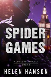 SPIDER GAMES - (The Cruise FBI Thriller Series Book 2): A Cruise FBI Thriller (The Cruise FBI Thriller Series Book 2)