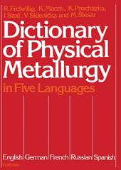 Dictionary of Physical Metallurgy: In Five Languages: English, German, French, Russian and Spanish