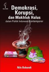 Demokrasi, Korupsi, dan Makhluk Halus dalam Politik Indonesia Kontemporer