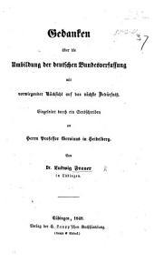 Gedanken über die Umbildung der deutschen Bundesverfassung, etc. Eingeleitet durch ein Sendschreiben an ... Gervinus