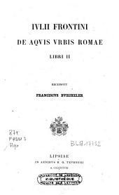 Iulii Frontini de aquis urbis Romae libri II