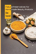 Natural Preservatives For Homemade Beauty Products -glow Yourself