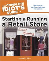 The Complete Idiot s Guide to Starting and Running a Retail Store PDF