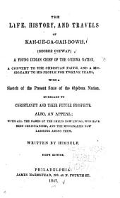 The Life, History and Travels of Kah-ge-ga-gah-bowh (George Copway): A Young Indian Chief of the Ojebwa Nation ...