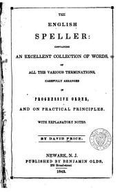 The English Speller: Containing an Excellent Collection of Words of All the Various Terminations, Carefully Arranged in Progressive Order, and on Practical Principles with Explanatory Notes