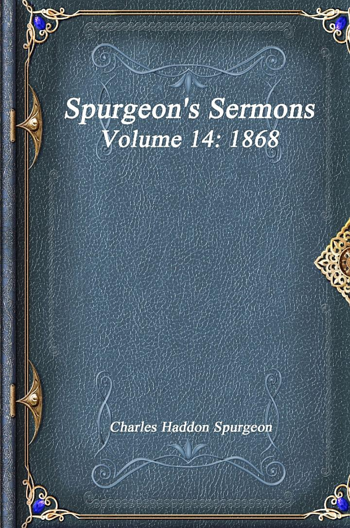 Spurgeon's Sermons Volume 14: 1868