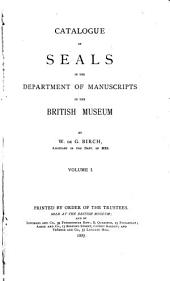 Catalogue of Seals in the Department of Manuscripts in the British Museum: Volume 1