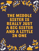 The Middle Sister is Really Just a Big Sister and a Little in One