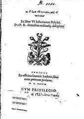 Ex libro sexto historiarum Polybii de P. R. domestica militarique disciplina