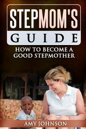 Stepmom's Guide: How to Become a Good Stepmother