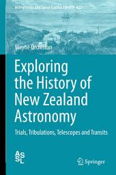 Exploring the History of New Zealand Astronomy: Trials, Tribulations, Telescopes and Transits