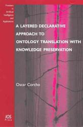 A Layered Declarative Approach To Ontology Translation With Knowledge Preservation Book PDF