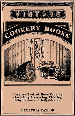 Complete Book of Home Canning   Including Preserving  Pickling  Dehydration and Jelly Making