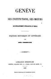 Genève, ses institutions, ses moeurs, son développement intellectuel et moral: esquisse historique et littéraire