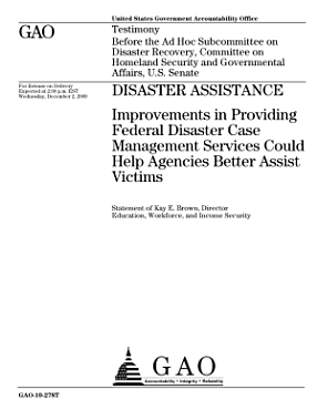 Disaster Assistance  Improvements in Providing Federal Disaster Case Management Services Could Help Agencies Better Assist Victims PDF