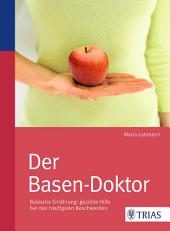 Der Basen-Doktor: Basische Ernährung: gezielte Hilfe bei den häufigsten Beschwerden, Ausgabe 2