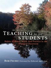Teaching for the Students: Habits of Heart, Mind, and Practice in the Engaged Classroom