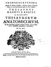 Frederici Ruyschii ... Thesaurus magnus & regius qui est decimus thesaurorum anatomicorum ...