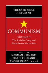 The Cambridge History of Communism  Volume 2  The Socialist Camp and World Power 1941   1960s PDF