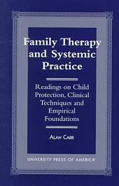 Family Therapy and Systemic Practice: Readings of Child Protection, Clinical Techniques, and Empirical Foundations