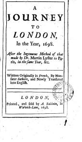 A journey to London, in the year, 1698. After the ingenuous method of that made by M. Lyster to Paris. Wittten [sic] originally in Fr., by m. Sorbiere, and newly tr. into Engl