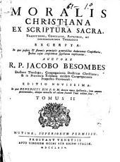 Moralis Christiana: ex scriptura sacra, traditione, conciliis, patribus, et insignioribus theologis ...