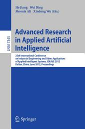 Advanced Research in Applied Artificial Intelligence: 25th International Conference on Industrial Engineering and Other Applications of Applied Intelligent Systems, IEA/AIE 2012, Dalian, China, June 9-12, 2012, Proceedings