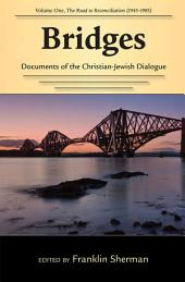 Bridges--Documents of the Christian-Jewish Dialogue: Volume One--The Road to Reconciliation (1945-1985)