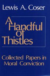 A Handful of Thistles: Collected Papers in Moral Conviction