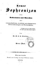 Neuer Sophronizon, oder, Reflexionen und Miscellen über wissenschaftliche, kirchliche, und allgemeinere Zeiterscheinungen and Denkaufgaben: Band 1