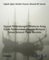 Sejarah Perkembangan Pelaburan Asing Dalam Pembentukan Ekonomi Malaysia: Zaman Kolonial-Pasca Merdeka