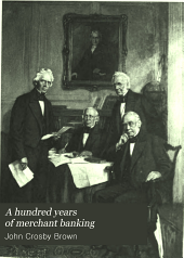 A hundred years of merchant banking: a history of Brown Brothers and Company, Brown, Shipley & Company and the allied firms. Alexander Brown and Sons, Baltimore; William and James Brown and Company, Liverpool; John A. Brown and Company, Browns and Bowen, Brown Brothers and Company, Philadelphia; Brown Brothers and Company, Boston