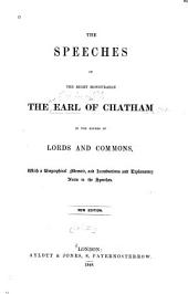 The Speeches of the Right Honourable the Earl of Chatham in the Houses of Lords and Commons: With a Biographical Memoir and Introductions and Explanatory Notes to the Speeches