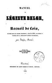 Manuel du légiste belge, recueil de lois émanées... jusqu'en 1830, et restées en vigueur...