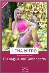 Die vagi-a-nal Gartenparty: Eine Story von Lena Nitro