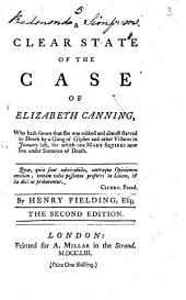 A Clear State of the Case of Elizabeth Canning: Who Hath Sworn that She was Robbed and Almost Starved to Death by a Gang of Gipsies and Other Villains in January Last, for which One Mary Squires Now Lies Under Sentence of Death. By Henry Fielding, Esq, Volume 3