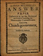 The Kings Majesties Answer to the Paper Delivered in by the Reverend Divines Attending the Honourable Commissioners Concerning Church-government