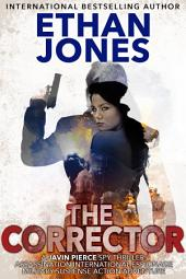 The Corrector: A Javin Pierce Spy Thriller: Action, Mystery, International Espionage and Suspense - Book 1