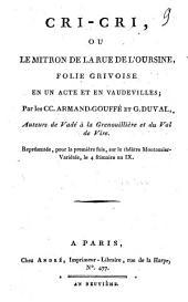 Cri-Cri, ou, Le mitron de la rue de l'Oursine: folie grivoise en un acte et en vaudevilles