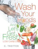 Wash Your Hands and Let'S Get Fresh! Low Carb Style