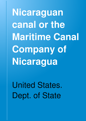 Nicaraguan Canal Or the Maritime Canal Company of Nicaragua: Message from the President of the United States, Transmitting, in Response to Senate Resolution of January 23, 1897, a Report from the Secretary of State, Accompanied by Copies of the Correspondence Relating to the Nicaraguan Canal Or the Maritime Canal Company of Nicaragua Since 1887