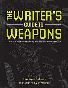 The Writer s Guide to Weapons Book