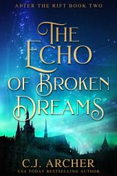 The Echo of Broken Dreams: After The Rift, Book 2