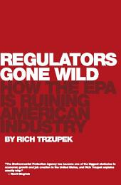 Regulators Gone Wild: How the EPA is Ruining American Industry