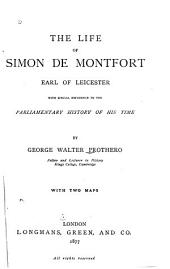 The Life of Simon de Montfort, Earl of Leicester: With Special Reference to the Parliamentary History of His Time