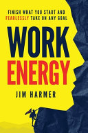 Work Energy  Finish Everything You Start and Fearlessly Take On Any Goal