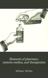 Elements of Pharmacy, Materia Medica, and Therapeutics